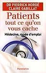 Patients, tout ce qu'on vous cache : Médecine, mode d'emploi par Hordé