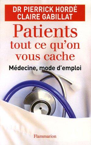 Patients, tout ce qu'on vous cache : Médecine, mode d'emploi