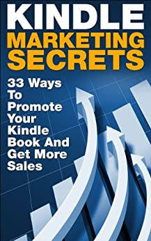 Kindle Marketing Secrets - 33 Ways to Promote Your Kindle Book and Get More Sales (Kindle Publishing, Book Publishing, Book Marketing) (English Edition) von [Pylarinos, Stefan]