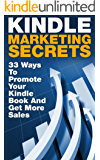 Kindle Marketing Secrets - 33 Ways to Promote Your Kindle Book and Get More Sales (Kindle Publishing, Book Publishing, Book Marketing)