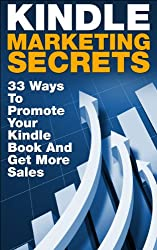 Kindle Marketing Secrets - 33 Ways to Promote Your Kindle Book and Get More Sales (Kindle Publishing, Book Publishing, Book Marketing) (English Edition)