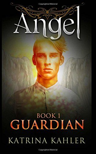 ANGEL Book 1 - Guardian: (Paranormal Romance, Teen and Young Adult): Volume 1