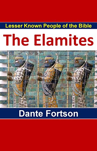 Lesser Known People of The Bible: Elam and The Elamites (English Edition) por Dante Fortson