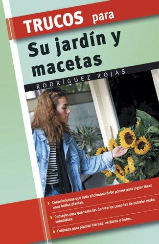 Trucos para su jardin y macetas (Trucos/Tips and Tricks (Spanish)) por Rodriguez Rojas