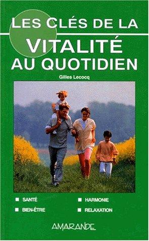 LES CLES DE LA VITALITE AU QUOTIDIEN par Gilles Lecocq