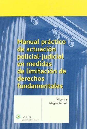 Manual práctico de actuación policial-judicial en medidas de limitación de derechos fundamentales: (análisis práctico y manual de buenas prácticas a ... vigilada de drogas y el agente encubierto)