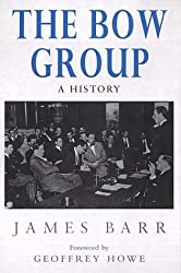 Bow Group: A History by James Barr
