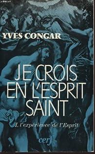 Je crois en l'Esprit Saint, tome 1 : L'expérience de l'Esprit par Yves Congar