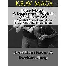 Krav Maga: A Beginners Guide II (2nd Edition): A Detailed Break Down of the UTKM Yellow Belt Curriculum (Urban Tactics Krav Maga Belt Guides) (English Edition)