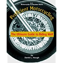 Proficient Motorcycling: The Ultimate Guide to Riding Well by David L. Hough (2000-04-07)