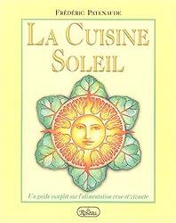 La Cuisine Soleil : Un guide complet sur l'alimentation crue et vivante