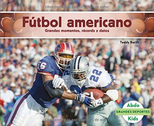 Fútbol Americano: Grandes Momentos, Récords Y Datos (Grandes Deportes) por Teddy Borth