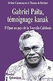 Gabriel Paita - Témoignage kanak d'Opao au pays de la Nouvelle-Calédonie, 1929 - 1999