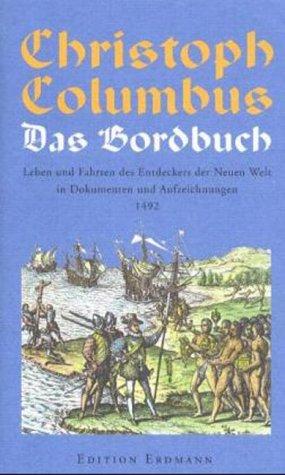 Das Bordbuch: Leben und Fahrten des Entdeckers der Neuen Welt in Dokumenten und Aufzeichnungen 1492