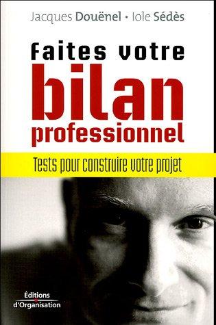 Faites votre bilan professionnel: Tests pour construire votre projet