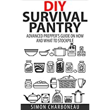 DIY Survival Pantry: Advanced Prepper's Guide on How to Stockpile a 6 Month Supply of Food and Water! With Modern Tips and Hacks! (Canning and Preserving, ... Survival, Preppers Pantry) (English Edition)
