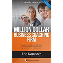 The Million Dollar Business Coaching Firm: The world's first PROVEN SYSTEM for building a business coaching firm that you can sell for a million dollars (English Edition)