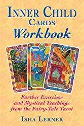 The Inner Child Cards Workbook: Further Exercises and Mystical Teachings from the Fairy-Tale Tarot: Further Exercises with the Fairy-tale Tarot