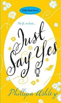 Just Say Yes (Little Black Dress) (English Edition) de [Ashley, Phillipa]