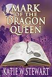 Mark of the Dragon Queen by Katie W. Stewart