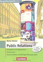 Das professionelle 1 x 1: Public Relations: Konzeption und Organisation - Instrumente - Kommunikation mit wichtigen Bezugsgruppen