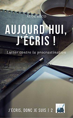 Aujourd'hui, j'écris ! (J'écris, donc je suis t. 2) par Aude Réco