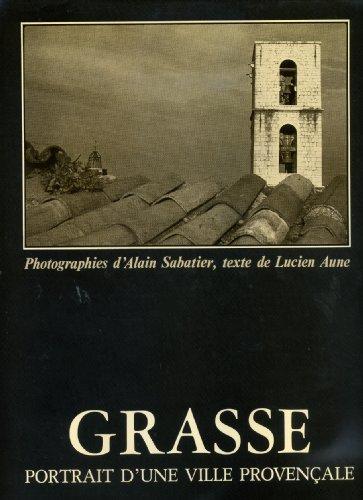 Grasse: Portrait dune ville provençale