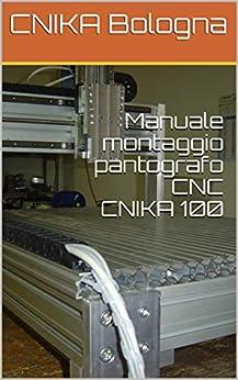 Manuale montaggio pantografo CNC CNIKA 100 di [Bologna, CNIKA]