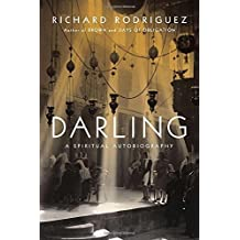 Darling: A Spiritual Autobiography by Richard Rodriguez (2013-10-03)