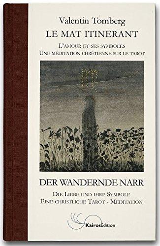 Der wandernde Narr: Die Liebe und ihre Symbole. Eine christliche Tarot-Meditation