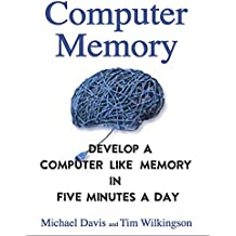 Computer Memory: Develop A Computer Like Memory In 5 Minutes A Day (Think Faster, Smarter, Sharper) (English Edition)