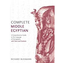 Complete Middle Egyptian: A New Method for Understanding Hieroglyphs: Reading Texts in Context (Complete Language Courses)
