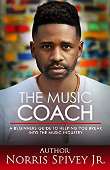 The Music Coach: A Beginners Guide to helping you break into the Music Industry (English Edition) von [Spivey Jr., Norris]