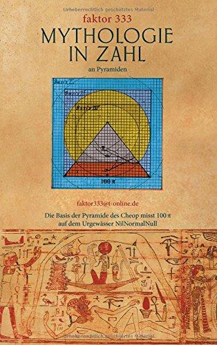 Decke Falscher (Mythologie in Zahl an Pyramiden: Die Basis der Pyramide des Cheop misst 100 Pi auf dem Urgewässer)