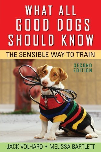What All Good Dogs Should Know: The Sensible Way to Train by Volhard, Jack Published by Howell Book House 2nd (second) edition (2008) Paperback