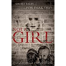 Not A Girl: Short Tales for Dark Days by Chris Donaldson (2015-07-28)
