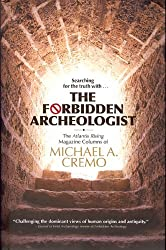 Forbidden Archeologist: The Atlantis Rising Magazine Columns of Michael A. Cremo by Michael A. Cremo (2010-11-01)