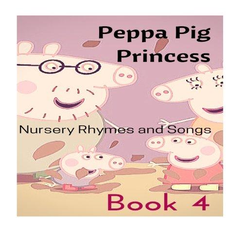 Peppa Pig Princess Nursery Rhymes and Songs: Book 4: Volume 4 (Peppa Pig Learning) por Junella Eastmond