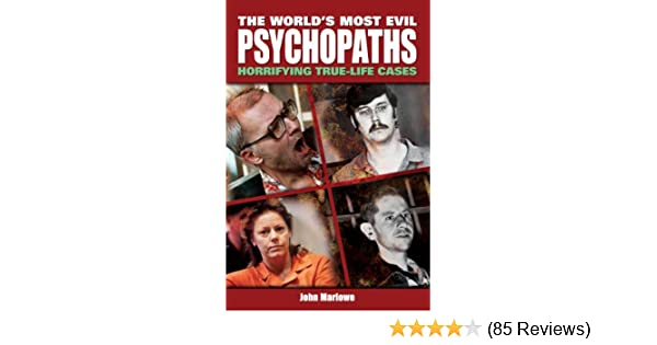 The Worlds Most Evil Psychopaths Horrifying True Life Cases Of