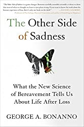 The Other Side Of Sadness: What The New Science Of Bereavement Tells Us About Life After Loss