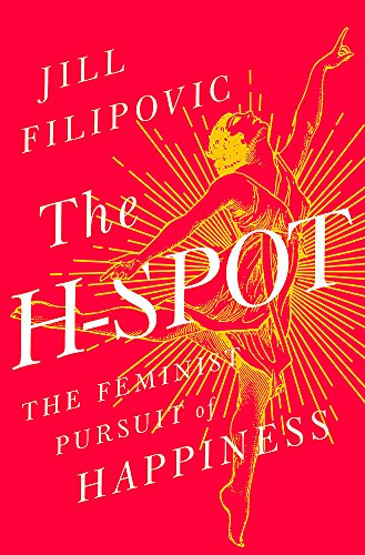 The H Spot: The Feminist Pursuit of Happiness por Jill Filipovic