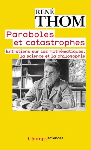 Paraboles et catastrophes : Entretiens sur les mathmatiques, la science et la philosophie