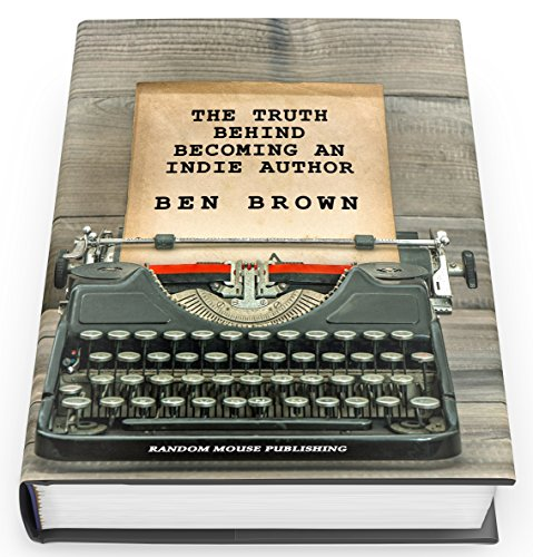 The Truth Behind Becoming An  Indie Author (English Edition) por Ben Brown