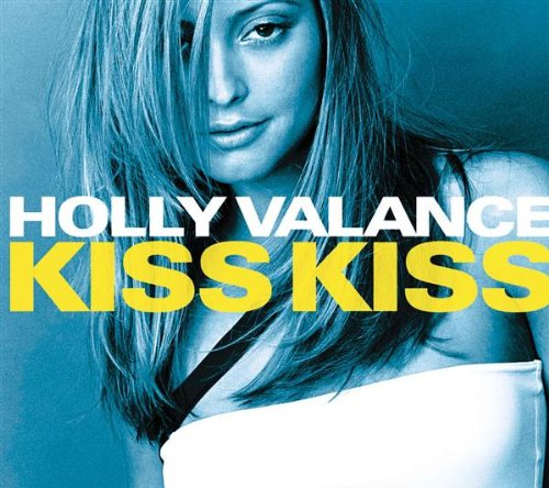 Holly Valance  - Kiss Kiss