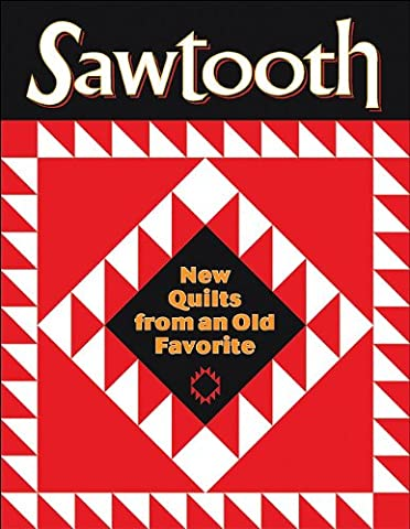 Sawtooth: New Quilts from an Old Favorite