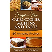 Sugar-Free Cakes, Cookies, Muffins and Tarts: Sugar-Free Cakes, Cookies, Muffins and Tarts (English Edition)