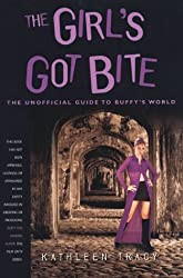 The Girl's Got Bite: The Unofficial Guide to Buffy's World (Buffy the Vampire Slayer Series)