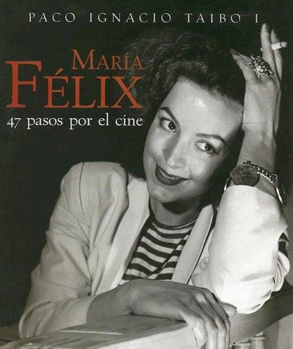 Maria Felix: 47 Pasos por el cine