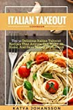 Italian Takeout Cookbook: Top 50 Delicious Italian Takeout Recipes That Anyone Can Make, At Home, And Save Money On Takeout by Katya Johansson (2016-10-20)