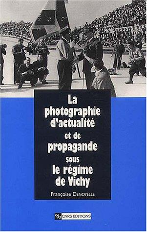 Photographie d'actualité et de propagande sous le régime de Vichy